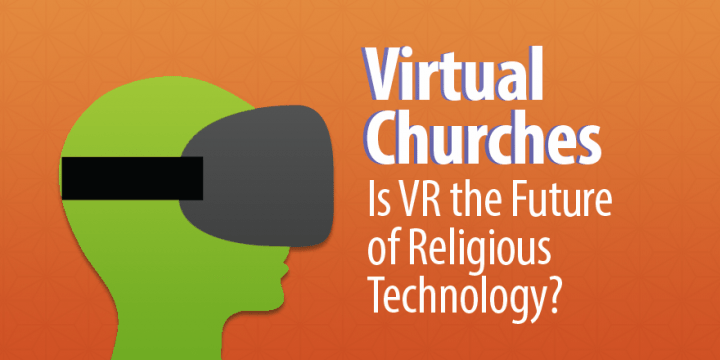 Virtual Churches: Is VR the Future of Religious Technology?
