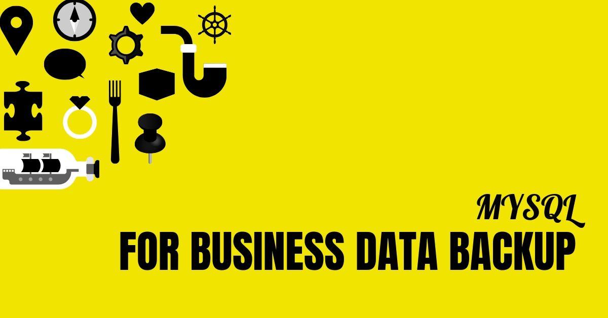 Best Reasons to Choose MYSQL for Business Data Backup