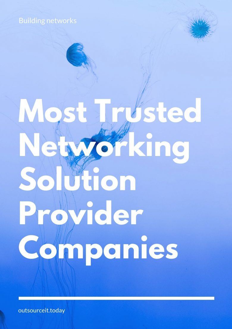 The 11 Most Trusted Networking Solution Provider Companies
