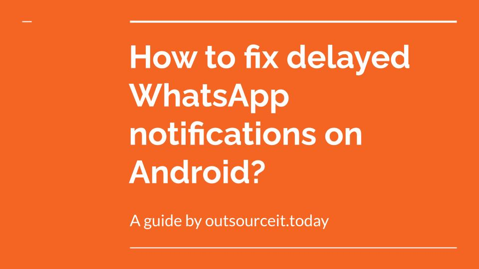 How to fix delayed WhatsApp notifications on Android?