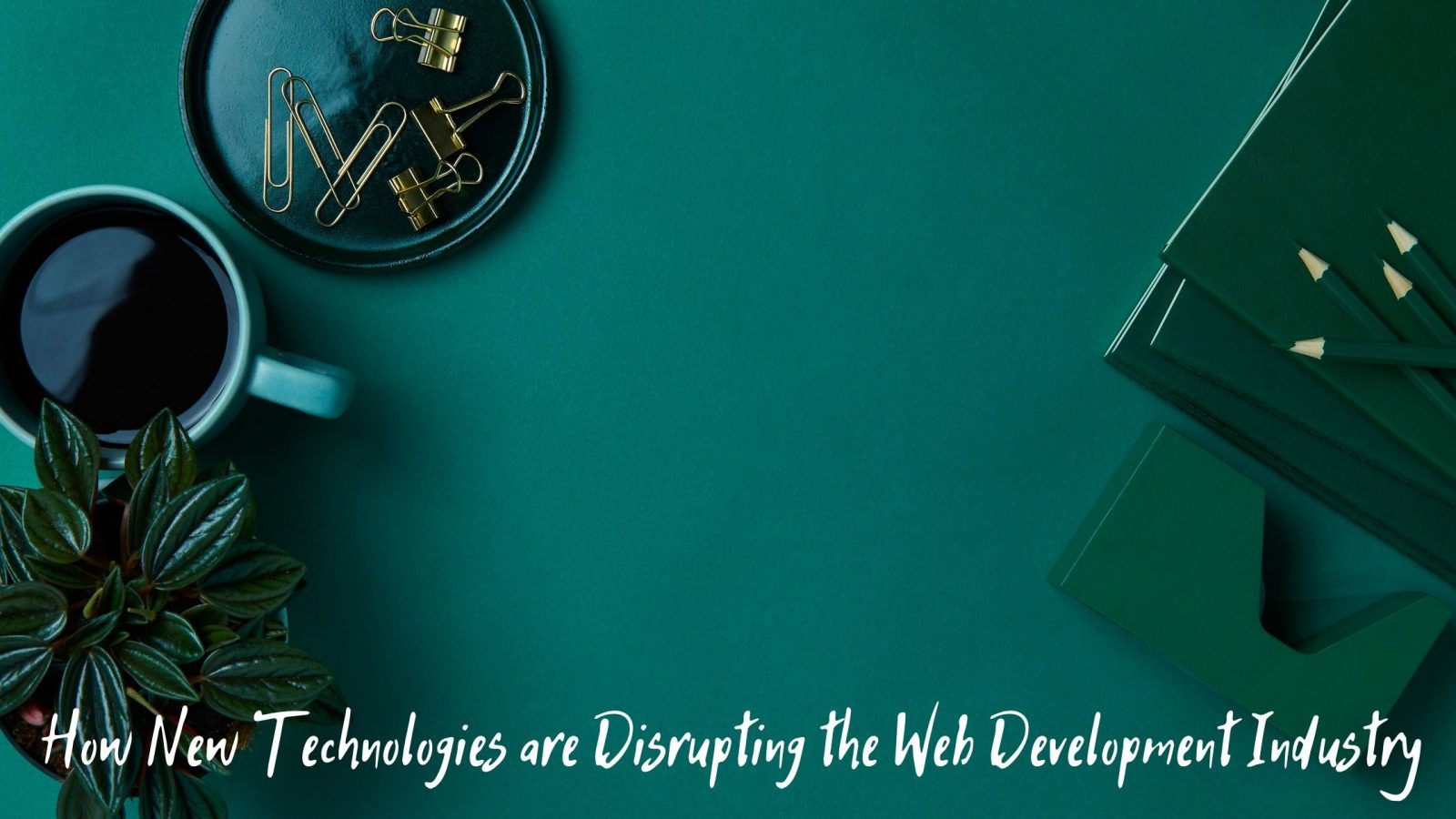 How New Technologies are Disrupting the Web Development Industry