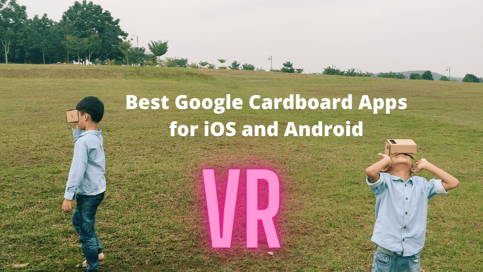 15 Best Google Cardboard Apps (iOS/Android)