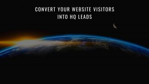 Convert Your Website Visitors Into High-Quality Leads