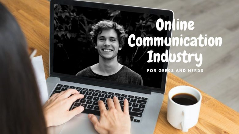 Online Communication Industry for Geeks,  Nerds, and more in 2021
