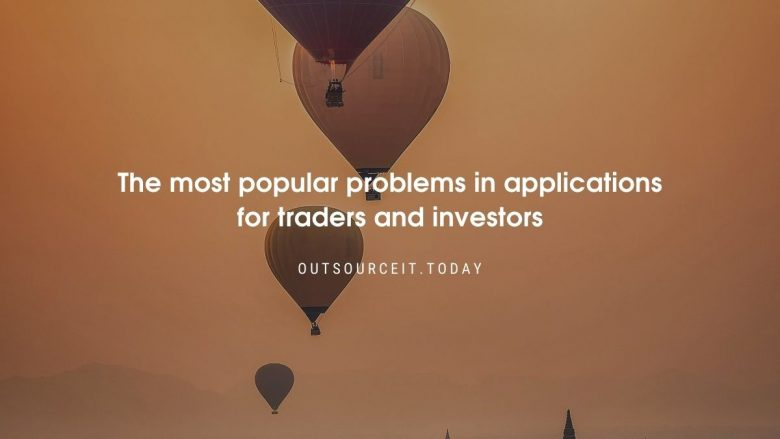 The most Popular Problems in Apps for Traders and Investors