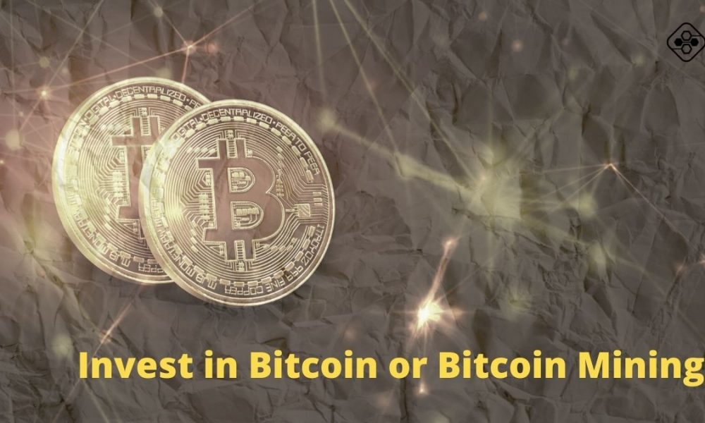 Want to Earn Money: Invest in Bitcoin or Bitcoin Mining